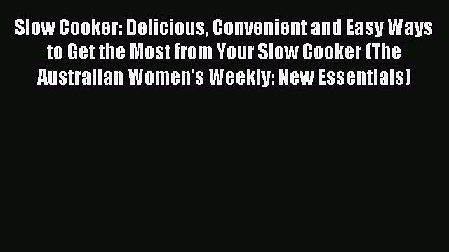Read Slow Cooker: Delicious Convenient and Easy Ways to Get the Most from Your Slow Cooker
