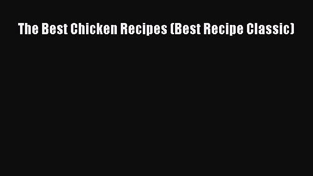 Read The Best Chicken Recipes (Best Recipe Classic) Ebook Online