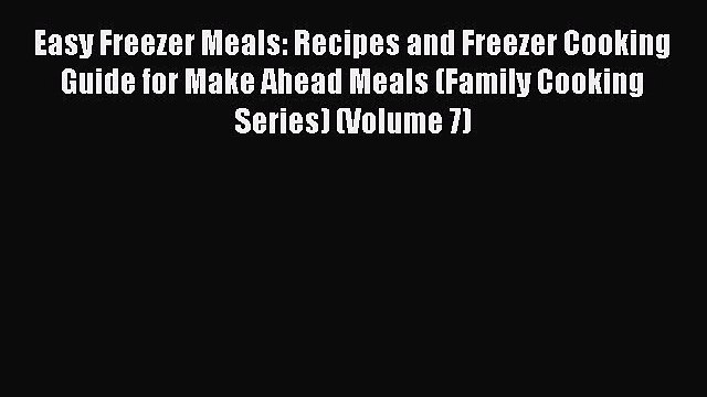 Read Easy Freezer Meals: Recipes and Freezer Cooking Guide for Make Ahead Meals (Family Cooking