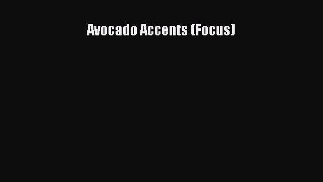 Read Avocado Accents (Focus) Ebook Free