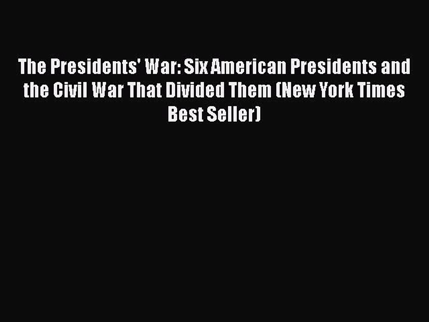 Read Book The Presidents' War: Six American Presidents and the Civil War That Divided Them