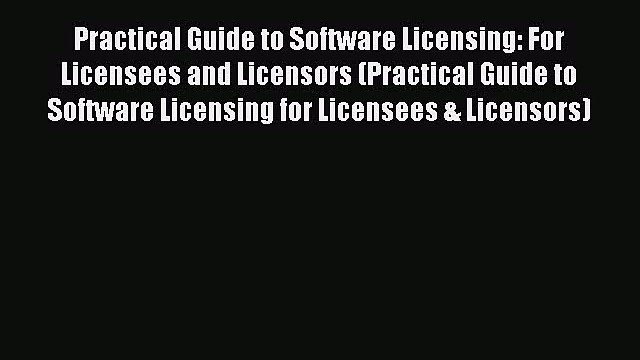 [PDF] Practical Guide to Software Licensing: For Licensees and Licensors (Practical Guide to