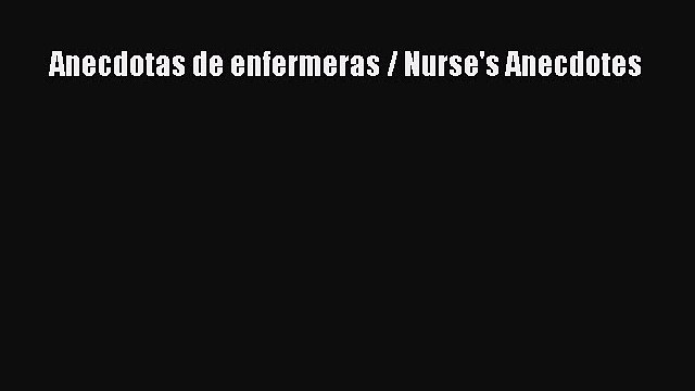 Read Anecdotas de enfermeras / Nurse's Anecdotes Ebook Online