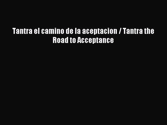 Read Tantra el camino de la aceptacion / Tantra the Road to Acceptance Ebook Free