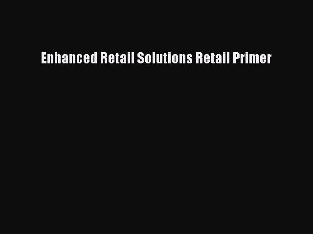 Download Enhanced Retail Solutions Retail Primer Ebook Online