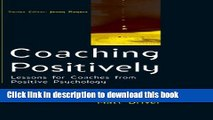 Read Coaching Positively: Lessons for Coaches from Positive Psychology (Coaching in Practice)