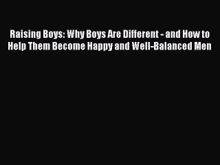 Download Raising Boys: Why Boys Are Different - and How to Help Them Become Happy and Well-Balanced