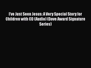 PDF I've Just Seen Jesus: A Very Special Story for Children with CD (Audio) (Dove Award Signature