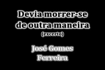 InVersos: José Gomes Ferreira - Devia morrer-se de outra maneira (excerto)