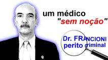 """Dr. FRANCIONI, perito criminal: um médico """"sem noção"""" - um toque de humor sobre a ética médica."""