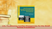 Read  LifeThreatening Cardiac Emergencies for the Small Animal Practitioner Ebook Free