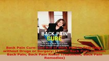 PDF  Back Pain Cure Get Rid of Back Pain in Few Steps without Drugs or Surgery Lower Back Ebook