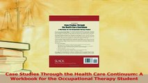 Download  Case Studies Through the Health Care Continuum A Workbook for the Occupational Therapy Ebook Free