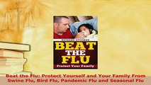 PDF  Beat the Flu Protect Yourself and Your Family From Swine Flu Bird Flu Pandemic Flu and PDF Book Free
