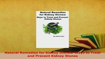 Download  Natural Remedies for Kidney Stones Ways to Treat and Prevent Kidney Stones  EBook