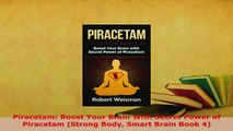 PDF  Piracetam Boost Your Brain With Secret Power of Piracetam Strong Body Smart Brain Book  EBook
