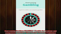 DOWNLOAD FREE Ebooks  Overcoming Problem Gambling  A guide for problem and compulsive gamblers Overcoming Full EBook
