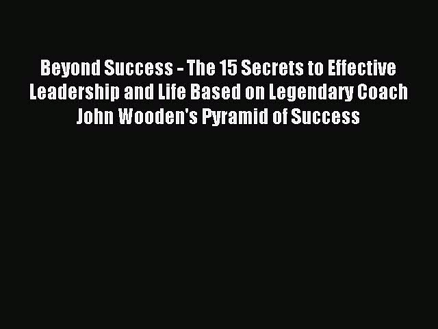 Read Beyond Success – The 15 Secrets to Effective Leadership and Life Based on Legendary Coach