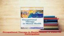 Read  Occupational Therapy in Mental Health A Vision for Participation Ebook Free