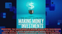 EBOOK ONLINE  INVESTING The Secret Guide To Making Money With Investments Learn What To Invest In and  DOWNLOAD ONLINE
