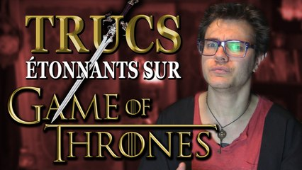 CHRIS : Trucs Etonnants Sur Game of Thrones