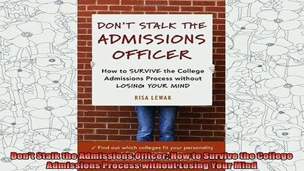 best book  Dont Stalk the Admissions Officer How to Survive the College Admissions Process without