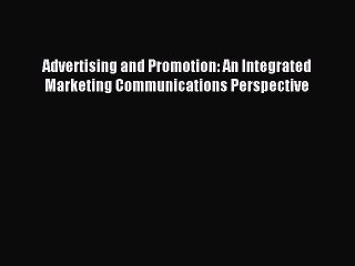 Read Advertising and Promotion: An Integrated Marketing Communications Perspective PDF Free