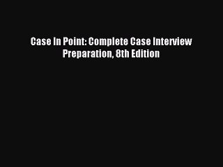 Read Case In Point: Complete Case Interview Preparation 8th Edition Ebook Free