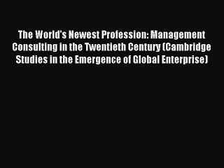 Read The World's Newest Profession: Management Consulting in the Twentieth Century (Cambridge