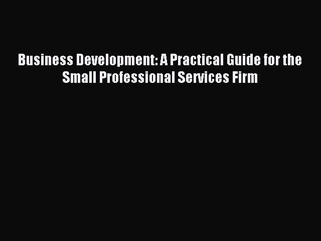 Read Business Development: A Practical Guide for the Small Professional Services Firm Ebook