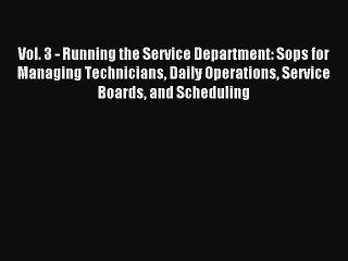 Read Vol. 3 - Running the Service Department: Sops for Managing Technicians Daily Operations