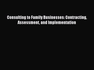 Read Consulting to Family Businesses: Contracting Assessment and Implementation Ebook Free