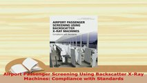 PDF  Airport Passenger Screening Using Backscatter XRay Machines Compliance with Standards Read Online