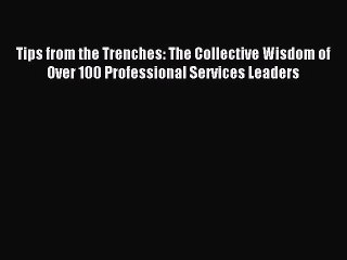 Read Tips from the Trenches: The Collective Wisdom of Over 100 Professional Services Leaders