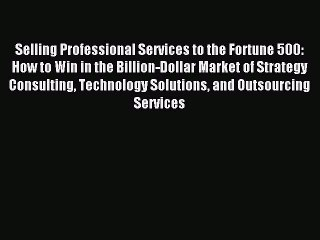Read Selling Professional Services to the Fortune 500: How to Win in the Billion-Dollar Market