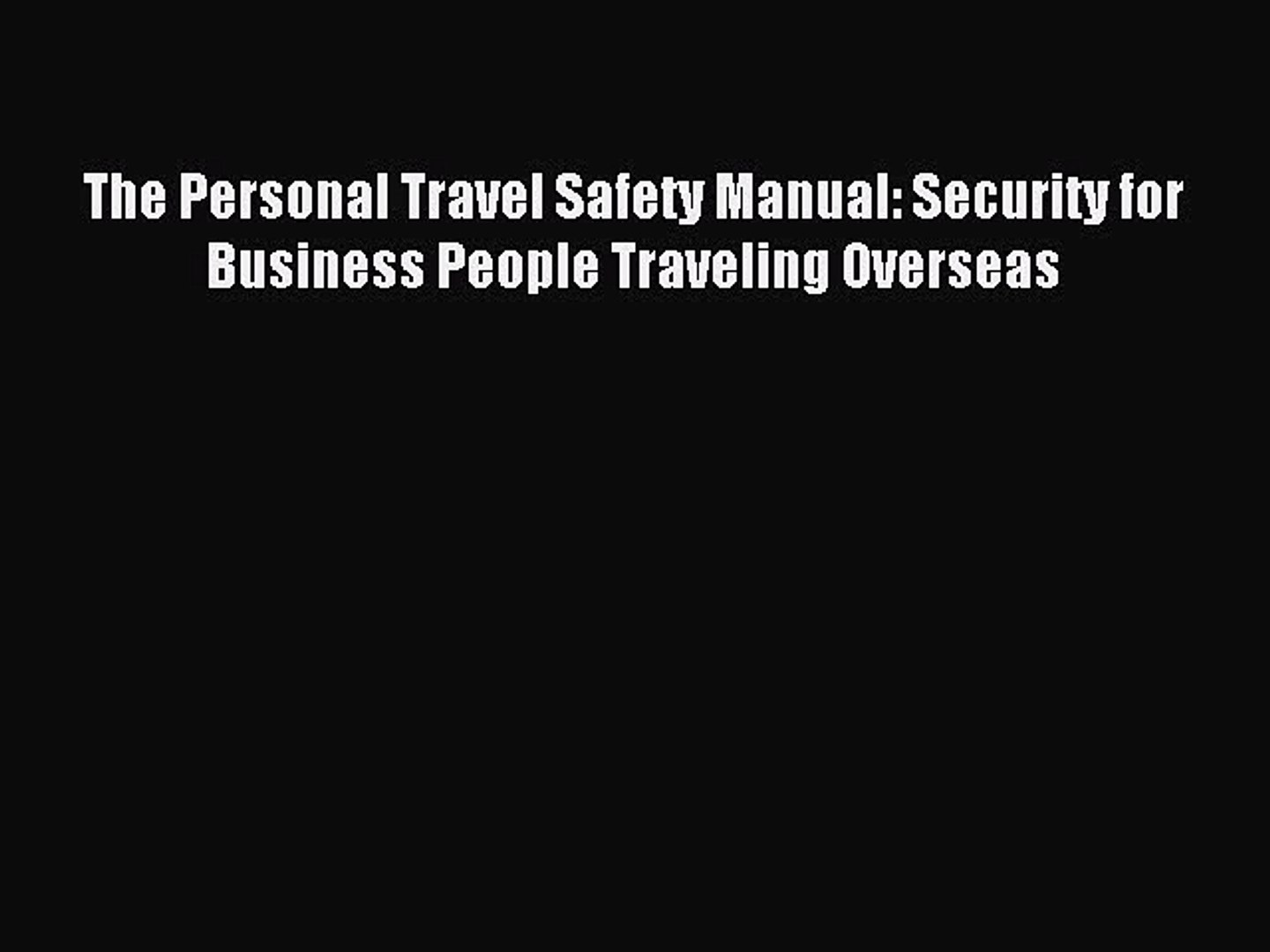 Read The Personal Travel Safety Manual: Security for Business People Traveling Overseas Ebook