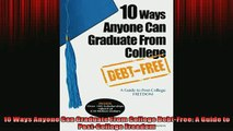 Free PDF Downlaod  10 Ways Anyone Can Graduate From College DebtFree A Guide to PostCollege Freedom  BOOK ONLINE