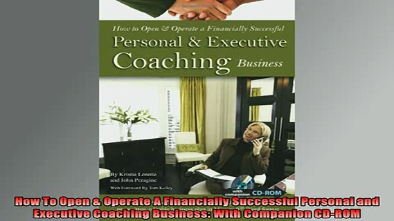 READ book  How To Open  Operate A Financially Successful Personal and Executive Coaching Business Full Free