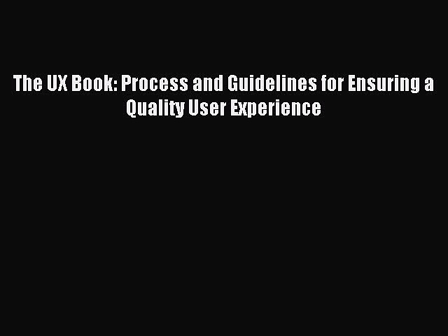 [Download] The UX Book: Process and Guidelines for Ensuring a Quality User Experience Ebook
