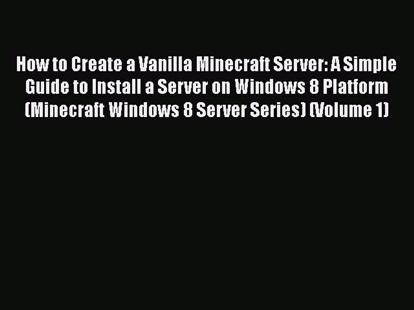 [PDF] How to Create a Vanilla Minecraft Server: A Simple Guide to Install a  Server on Windows