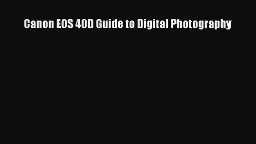 Auto power off canon eos 40d guide to digital photography [book].