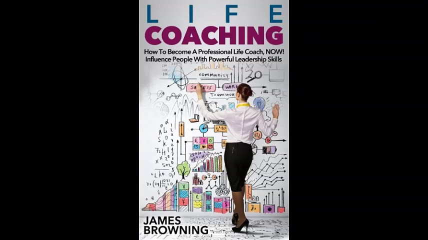 Life Coaching How to Become a Professional Life Coach NOW Influence People with Powerful Leaderships Skills