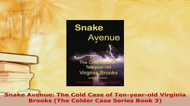 PDF  Snake Avenue The Cold Case of Tenyearold Virginia Brooks The Colder Case Series Book Free Books