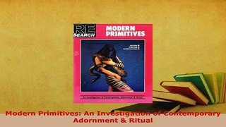 Read  Modern Primitives An Investigation of Contemporary Adornment  Ritual Ebook Free