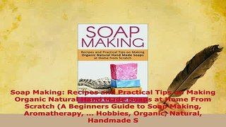 Read  Soap Making Recipes and Practical Tips on Making Organic Natural Hand Made Soaps at Home PDF Online