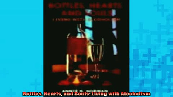 READ book  Bottles Hearts and Souls Living with Alcoholism Full EBook