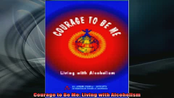 READ book  Courage to Be Me Living with Alcoholism Full Free