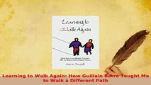Download  Learning to Walk Again How Guillain Barre Taught Me to Walk a Different Path Download Full Ebook
