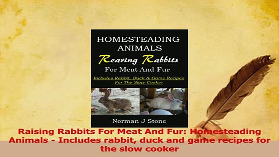 Read  Raising Rabbits For Meat And Fur Homesteading Animals  Includes rabbit duck and game PDF Online