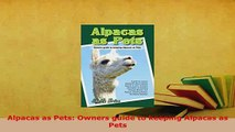 Download  Alpacas as Pets Owners guide to keeping Alpacas as Pets Ebook Online
